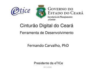 Cinturão Digital do Ceará  Ferramenta de Desenvolvimento    Fernando Carvalho, PhD