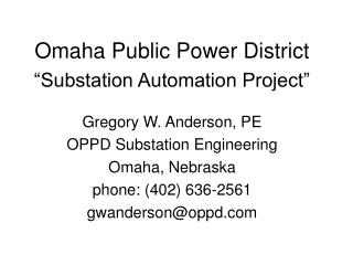 """Omaha Public Power District """"Substation Automation Project"""" Gregory W. Anderson, PE"""