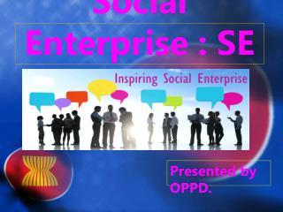 Social Enterprise : SE