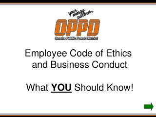 Employee Code of Ethics  and Business Conduct What  YOU  Should Know!