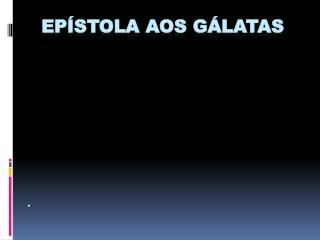 EPÍSTOLA AOS GÁLATAS