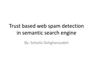 Trust based web spam detection in semantic search engine
