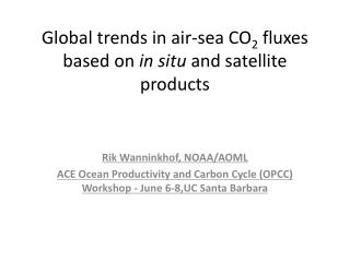 Global trends in air-sea CO 2  fluxes based on  in situ  and satellite products