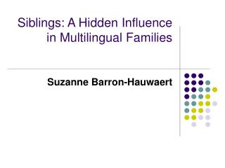 Siblings: A Hidden Influence in Multilingual Families