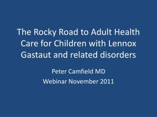 The Rocky Road to Adult Health Care for Children with Lennox Gastaut and related disorders