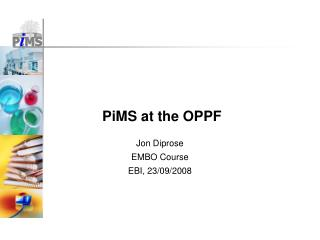 PiMS at the OPPF