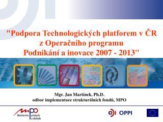 """""""Podpora Technologických platforem v ČR  z Operačního programu  Podnikání a inovace 2007 - 2013"""""""