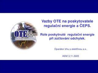 Operátor trhu s elektřinou a.s. AEM 3.11.2005