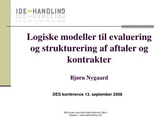 Logiske modeller til evaluering og strukturering af aftaler og kontrakter Bjørn Nygaard
