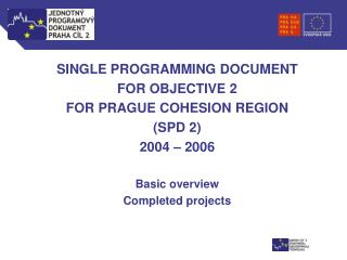 S INGLE PROGRAMMING DOCUMENT  FOR OBJECTIVE 2 FOR PRAGUE COHESION REGION (SPD 2) 2004 – 2006