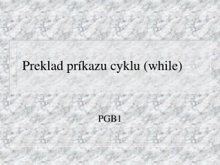 Preklad príkazu cyklu (while)
