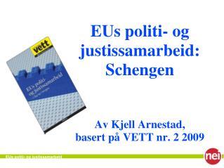 EUs politi- og justissamarbeid: Schengen Av Kjell Arnestad,  basert på VETT nr. 2 2009