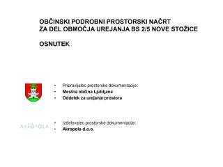 OBČINSKI PODROBNI PROSTORSKI NAČRT ZA DEL OBMOČJA UREJANJA BS 2/5 NOVE STOŽICE  OSNUTEK