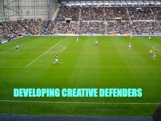 DEVELOPING CREATIVE DEFENDERS