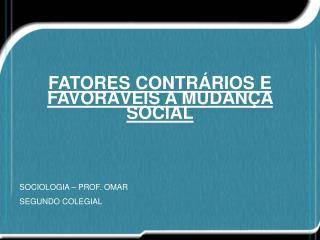 FATORES CONTRÁRIOS E FAVORÁVEIS A MUDANÇA SOCIAL