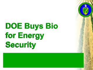 DOE Buys Bio for Energy Security