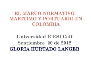 EL MARCO NORMATIVO  MARITIMO Y PORTUARIO EN COLOMBIA  Universidad ICESI Cali