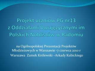 Projekt uczniów PG nr13   z Oddziałami Dwujęzycznymi im Polskich Noblistów w Radomiu