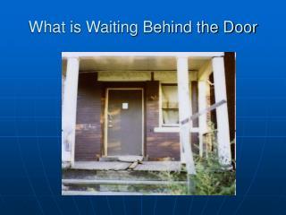 What is Waiting Behind the Door