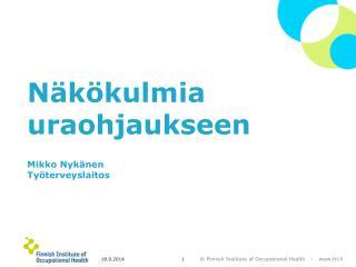 Näkökulmia uraohjaukseen Mikko Nykänen Työterveyslaitos