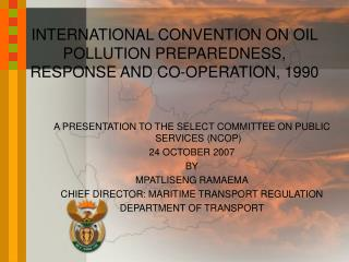 INTERNATIONAL CONVENTION ON OIL POLLUTION PREPAREDNESS, RESPONSE AND CO-OPERATION, 1990