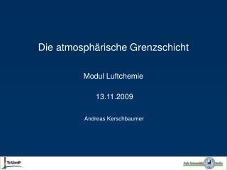 Die atmosph rische Grenzschicht    Modul Luftchemie     13.11.2009      Andreas Kerschbaumer