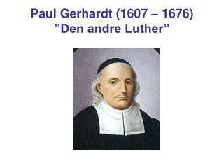 "Paul Gerhardt (1607 – 1676) ""Den andre Luther"""