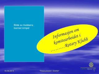 Informasjon om komitearbeidet i  ………Rotary Klubb