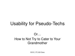 Usability for Pseudo-Techs