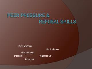 Peer Pressure &  Refusal Skills