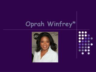 Oprah Winfrey*