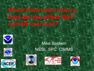 Model Parameterizations: How do they affect NWP rainfall forecasts?