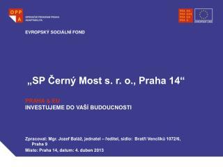 """""""SP Černý Most s. r. o., Praha 14"""""""