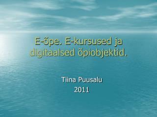 E-õpe. E-kursused ja digitaalsed õpiobjektid.