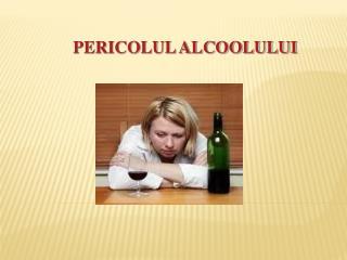 PERICOLUL ALCOOLULUI