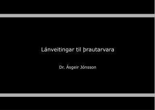 L�nveitingar til �rautarvara Dr. �sgeir J�nsson