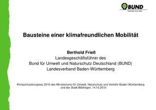 Bausteine einer klimafreundlichen Mobilität  Berthold Frieß Landesgeschäftsführer des
