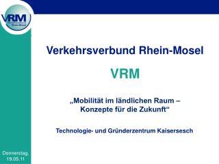 """Verkehrsverbund Rhein-Mosel VRM """"Mobilität im ländlichen Raum –  Konzepte für die Zukunft"""""""