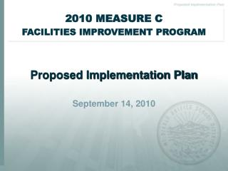 2010 MEASURE C FACILITIES IMPROVEMENT PROGRAM Proposed Implementation Plan September 14, 2010