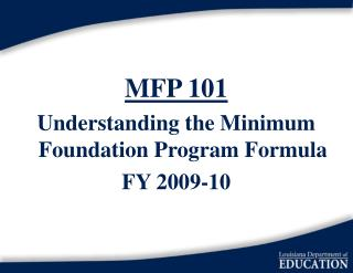 MFP 101 Understanding the Minimum Foundation Program Formula FY 2009-10