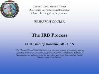 RESEARCH COURSE The IRB Process CDR Timothy Donahue, MC, USN