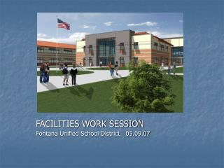 FACILITIES WORK SESSION Fontana Unified School District   05.09.07