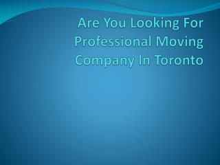 Are You Looking For Professional Moving Company In Toronto