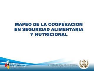 MAPEO DE LA COOPERACION EN SEGURIDAD ALIMENTARIA Y NUTRICIONAL