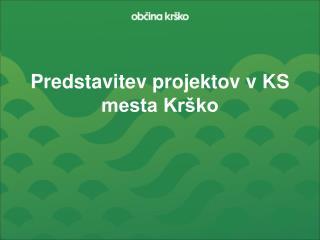 Predstavitev projektov v KS mesta Krško