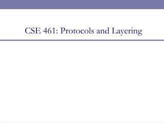 CSE 461: Protocols and Layering