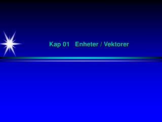 Kap 01   Enheter / Vektorer
