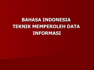 BAHASA INDONESIA TEKNIK MEMPEROLEH DATA  INFORMASI