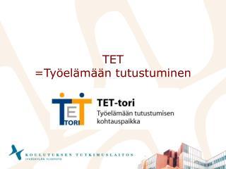 TET =Ty�el�m��n tutustuminen