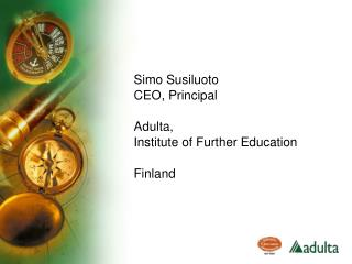 Simo Susiluoto CEO, Principal Adulta,  Institute of Further Education Finland
